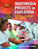 Multimedia Projects in Education, Karen S. Ivers and Ann E. Barron, 1598845349