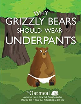 Why Grizzly Bears Should Wear Underpants (The Oatmeal) by [Inman, Matthew]