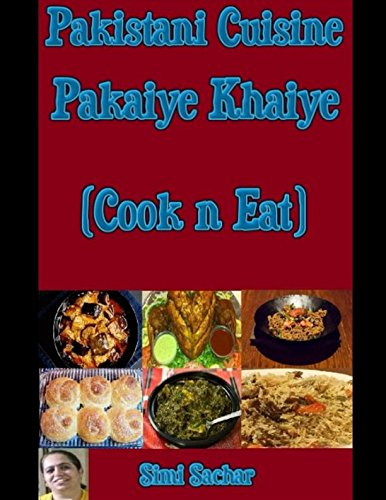 Pakistani Cuisine: Pakaiye Khaiye (Cook n Eat)