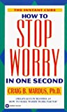 img - for How to Stop Worry in One Second: The Instant Cure by Craig B., Ph.D. Mardus (1996-06-05) book / textbook / text book