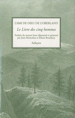 L'Ami de Dieu de l'Oberland, Le Livre des cinq hommes Broché – 3 mars 2011 Arfuyen Jean Moncelon Eliane Bouchery 2845901615