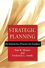 Strategic Planning: An Interactive Process for Leaders Kindle Edition