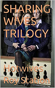 SHARING WIVES TRILOGY: Hotwives by [Station, Roy]