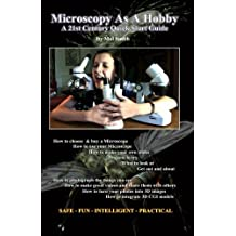 Microscopy As A Hobby. A 21st Century Quick Start Guide