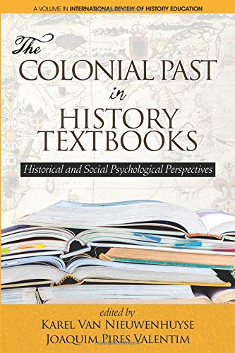 The Colonial Past in History Textbooks: Historical and Social Psychological Perspectives (International Review of History Education) pdf