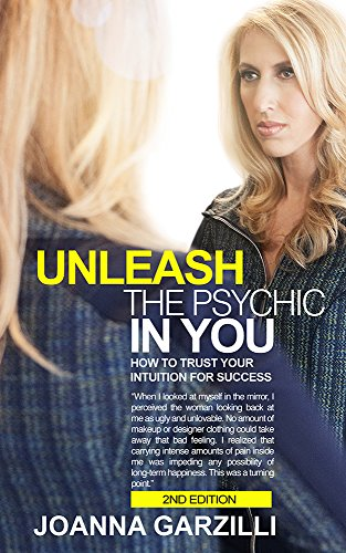 Unleash the Psychic in You: How To Trust Your Intuition for Successful Decision Making