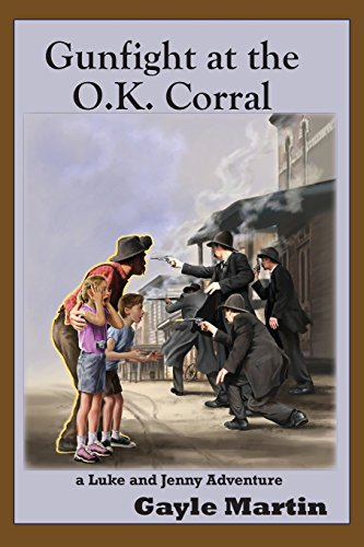 Gunfight at the O.K. Corral: A Luke and Jenny Adventure (Luke and Jenny Historical Novels for Young Readers)