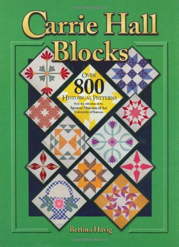 Carrie Hall Blocks: Over 800 Historical Patterns from the College of the Spencer Museum of Art, University of Kansas