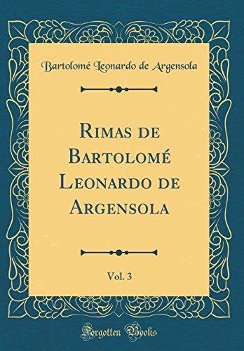 Rimas de Bartolomé Leonardo de Argensola, Vol. 3 (Classic Reprint) (Spanish Edition)