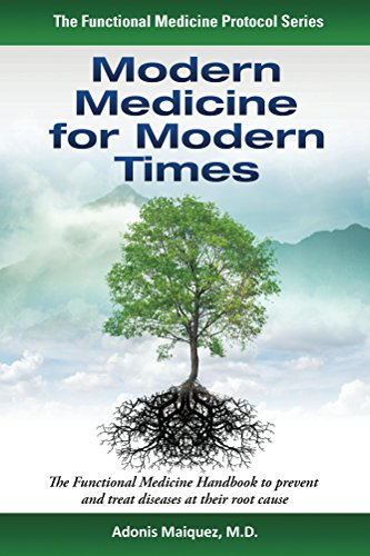 Modern Medicine for Modern Times: The Functional Medicine Handbook to Prevent and Treat Diseases at their Root Cause (The Functional Medicine Protocol Series) Pdf