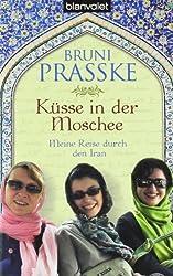 Küsse in der Moschee: Meine Reise durch den Iran