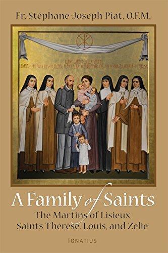 A Family of Saints: The Martins of Lisieux--Saints Thérèse, Louis, and Zélie