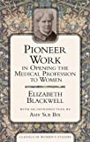 Pioneer Work in Opening the Medical Profession to Women, Elizabeth Blackwell, 159102255X