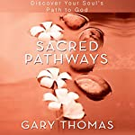 Sacred Pathways: Discover Your Soul's Path to God | Gary L. Thomas