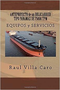 ANTEPROYECTO de un BULKCARRIER TIPO PANAMAX DE 75000 TPM: EQUIPOS y SERVICIOS: Volume 12 (ANTEPROYECTO BULKCARRIER 75000 TPM)
