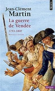 La guerre de Vendée : 1793-1800 par Jean-Clément Martin