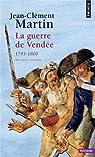 La guerre de Vendée : 1793-1800 par Martin