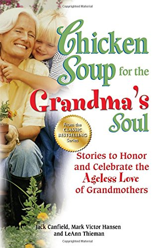 Chicken Soup for the Grandma's Soul: Stories to Honor and Celebrate the Ageless Love of Grandmothers (Chicken Soup for the Soul)