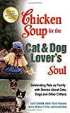 img - for By Jack Canfield Chicken Soup for the Cat & Dog Lover's Soul: Celebrating Pets as Family with Stories About Cats, Dog (Reprint) book / textbook / text book