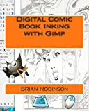 Digital Comic Book Inking with Gimp, Brian Robinson, 1466258675