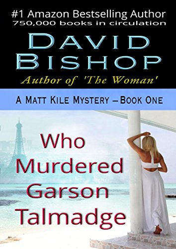Who Murdered Garson Talmadge (A Matt Kile Mystery Book 1) by [Bishop, David]