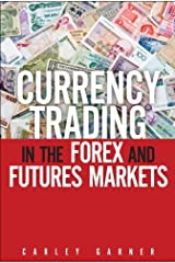 Currency Trading in the Forex and Futures Markets by Carley Garner (2012-01-29)