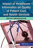 Impact of Healthcare Informatics on Quality of Patient Care and Health Services 1st Edition