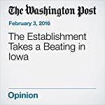 The Establishment Takes a Beating in Iowa   Marc A. Thiessen