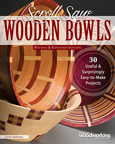 Scroll Saw Wooden Bowls, Revised & Expanded Edition: 30 Useful & Surprisingly Easy-to-Make Projects (Fox Chapel Publishing) Create Round, Wavy, & Rectangular Vessels with Scrolling, No Lathe Necessary ()