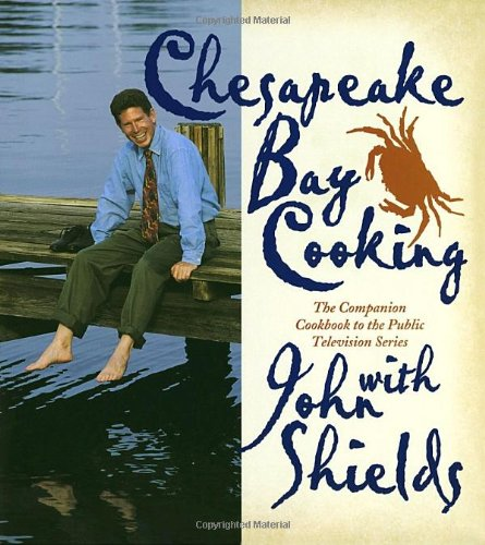 Chesapeake Bay Cooking: The Companion Cookbook to the Public Television Series by John Shields
