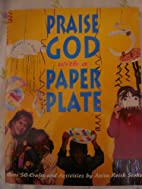Praise God With a Paper Plate by Anita Reith…