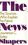 img - for The News Shapers: The Sources Who Explain the News by Lawrence C. Soley (1992-04-20) book / textbook / text book
