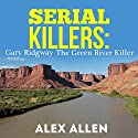 Serial Killers: Gary Ridgway the Green River Killer Audiobook by Alex Allen Narrated by Dave Wright