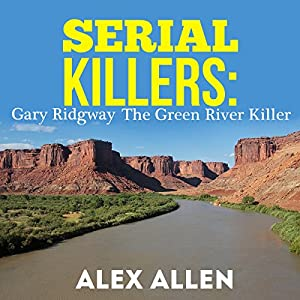 Serial Killers: Gary Ridgway the Green River Killer Audiobook