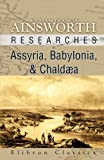 Researches in Assyria, Babylonia, and Chaldaea. Forming Part of the Labours of the Euphrates Expedition. (Elibron Classics)