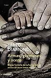 Armas, gérmenes y acero: Breve historia de la humanidad en los últimos trece mil años (ENSAYO-CIENCIA)
