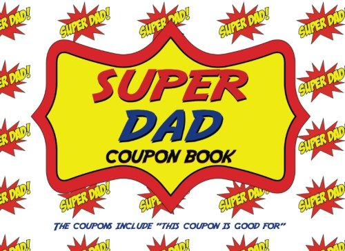 Super Dad  Coupon Book: The perfect gift for your beloved Father, even at the last minute! The coupons include