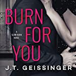 Burn for You: Slow Burn, Book 1 | J.T. Geissinger