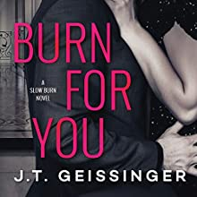 Burn for You: Slow Burn, Book 1 Audiobook by J.T. Geissinger Narrated by Sebastian York, Diana Luke