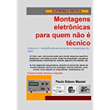 Volume 6 - Amplificadores de áudio e receptores de rádio (Montagens eletrônicas para quem não é técnico) (Portuguese Edition)