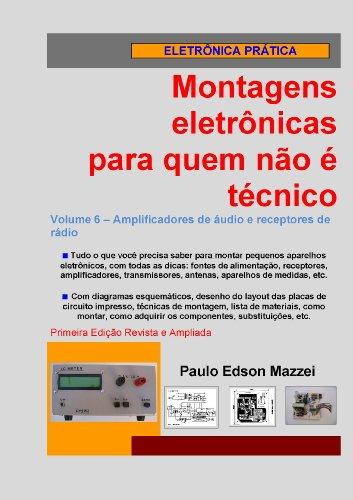 Volume 6 - Amplificadores de áudio e receptores de rádio (Montagens eletrônicas para quem não é técnico) (Portuguese...