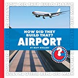 How Did They Build That? Airport (Community Connections: How Did They Build That?)