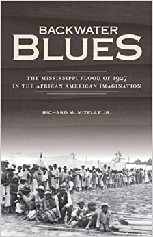 Book Backwater Blues: The Mississippi Flood of 1927 in the African American Imagination