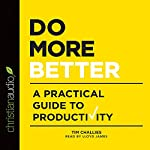 Do More Better: A Practical Guide to Productivity | Tim Challies
