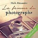 La femme du photographe suivi d'un entretien avec l'auteur | Livre audio Auteur(s) : Nick Alexander Narrateur(s) : Nick Alexander, Christine Braconnier