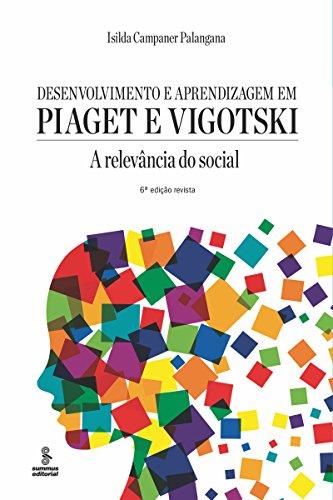 Desenvolvimento aprendizagem Piaget Vigotski relevância ebook