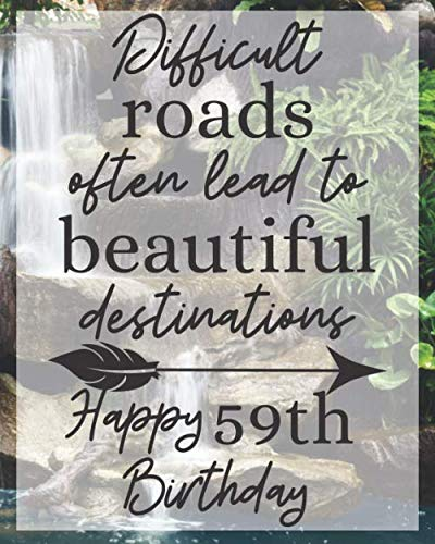 Difficult Roads Often Lead to Beautiful Destinations Happy 59th Birthday: Gratitude Journal / Notebook / Diary / Greetings / Appreciation Gift / Bday ... Words / Beautiful World (8 x 10 - 120 Pages)