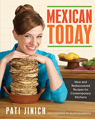 Mexican Today: New and Rediscovered Recipes for Contemporary Kitchens by [Jinich, Pati]