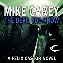The Devil You Know: A Felix Castor Novel, Book 1 Audiobook by Mike Carey Narrated by Michael Kramer