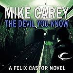 The Devil You Know: A Felix Castor Novel, Book 1   Mike Carey
